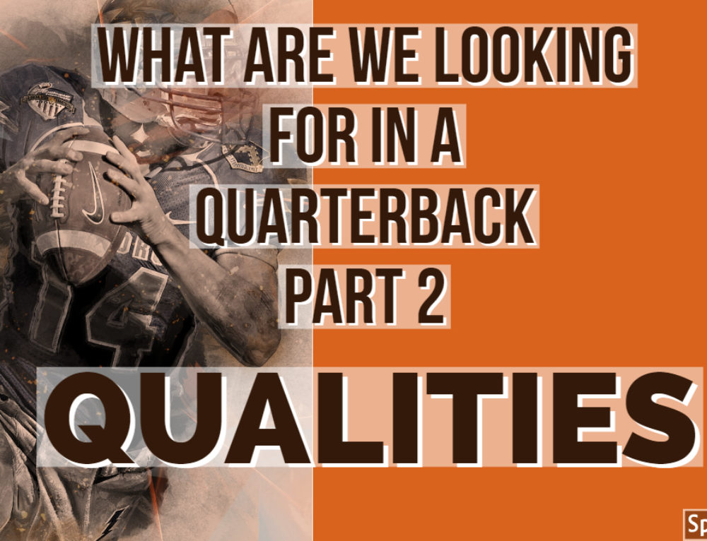 What We Look For In A Quarterback Part 2 (The Qualities)