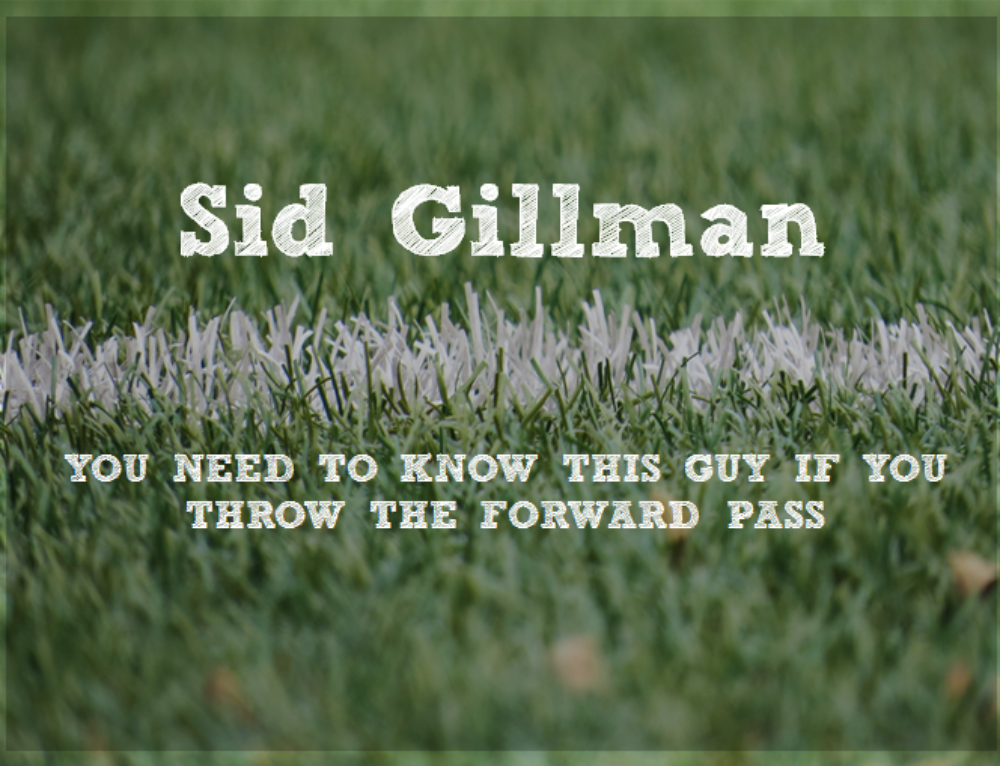 Sid Gillman: You Need to Know This Man if  You Throw the Forward Pass